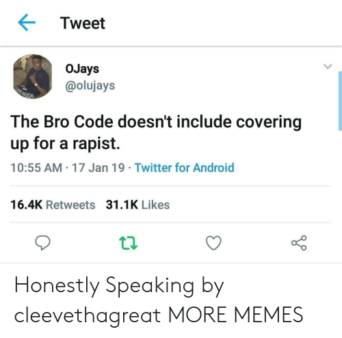 Android, Dank, and Memes: Tweet  oJays  @olujays  The Bro Code doesn't include covering  up for a rapist.  10:55 AM 17 Jan 19 Twitter for Android  16.4K Retweets  31.1K Likes Honestly Speaking by cleevethagreat MORE MEMES
