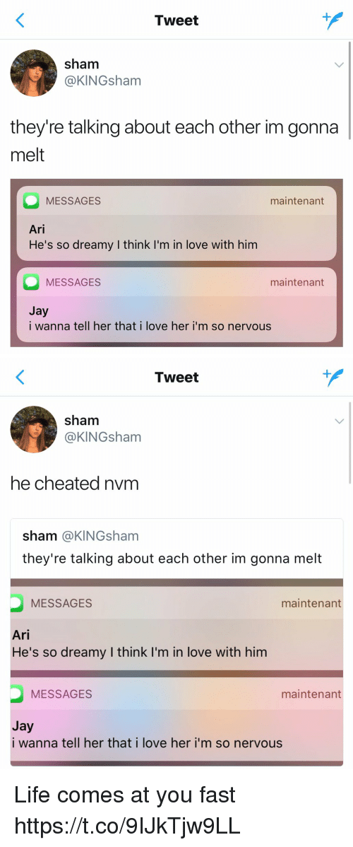 fastly: Tweet  sham  @KINGsham  they're talking about each other im gonna  melt  MESSAGES  Ari  He's so dreamy I think I'm in love with him  maintenant  MESSAGES  maintenant  Jy  i wanna tell her that i love her i'm so nervous   Tweet  sham  @KINGsham  he cheated nvm  sham @KINGsham  they're talking about each other im gonna melt  MESSAGES  maintenant  Ari  He's so dreamy I think I'm in love with him  MESSAGES  maintenant  Jay  i wanna tell her that i love her i'm so nervous Life comes at you fast https://t.co/9IJkTjw9LL