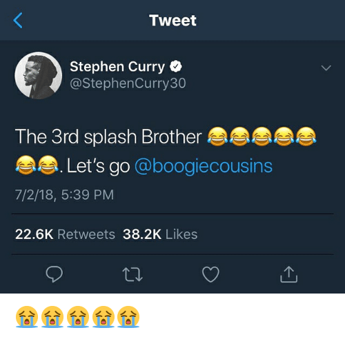 Nba, Stephen, and Stephen Curry: Tweet  Stephen Curry  @StephenCurry30  The 3rd splash Brother  Let's go @boogiecousins  7/2/18, 5:39 PM  22.6K Retweets 38.2K Likes 😭😭😭😭😭