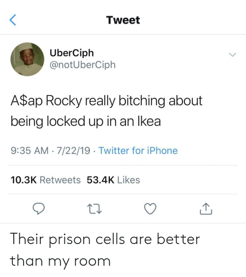 A$AP Rocky, Ikea, and Iphone: Tweet  UberCiph  @notUberCiph  A$ap Rocky really bitching about  being locked up in an Ikea  9:35 AM 7/22/19 Twitter for iPhone  10.3K Retweets 53.4K Likes Their prison cells are better than my room