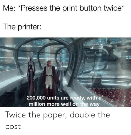 Cost: Twice the paper, double the cost