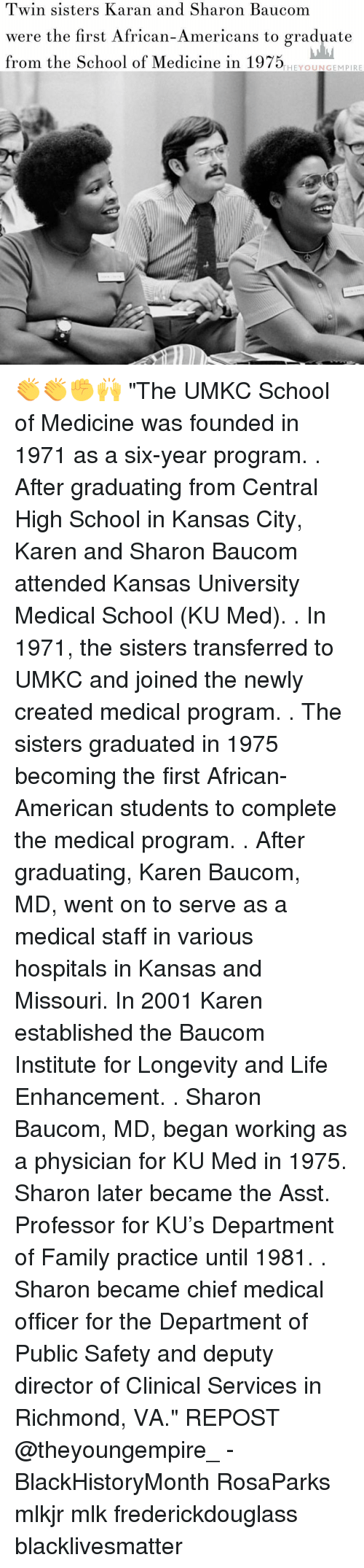"Memes, The Departed, and Missouri: Twin sisters Karan and Sharon Baucom  were the first African-Americans  to graduate  from the School of Medicine in 1975  THEY OUN GEM PIRE 👏👏✊🙌 ""The UMKC School of Medicine was founded in 1971 as a six-year program. . After graduating from Central High School in Kansas City, Karen and Sharon Baucom attended Kansas University Medical School (KU Med). . In 1971, the sisters transferred to UMKC and joined the newly created medical program. . The sisters graduated in 1975 becoming the first African-American students to complete the medical program. . After graduating, Karen Baucom, MD, went on to serve as a medical staff in various hospitals in Kansas and Missouri. In 2001 Karen established the Baucom Institute for Longevity and Life Enhancement. . Sharon Baucom, MD, began working as a physician for KU Med in 1975. Sharon later became the Asst. Professor for KU's Department of Family practice until 1981. . Sharon became chief medical officer for the Department of Public Safety and deputy director of Clinical Services in Richmond, VA."" REPOST @theyoungempire_ - BlackHistoryMonth RosaParks mlkjr mlk frederickdouglass blacklivesmatter"
