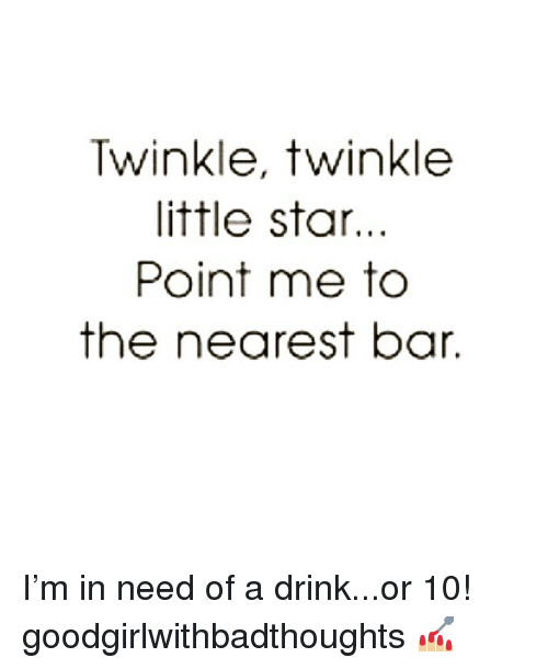 Memes, Star, and 🤖: Twinkle, twinkle  little star..  Point me to  the nearest bar. I'm in need of a drink...or 10! goodgirlwithbadthoughts 💅🏼