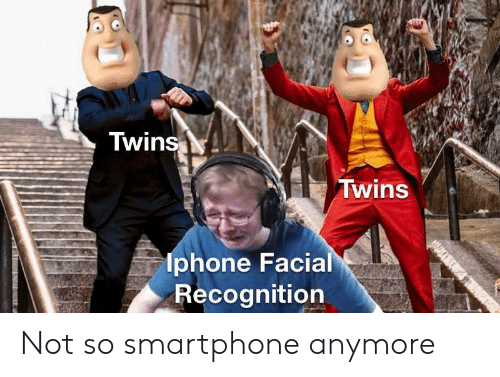 Twins: Twins  Twins  lphone Facial  Recognition Not so smartphone anymore