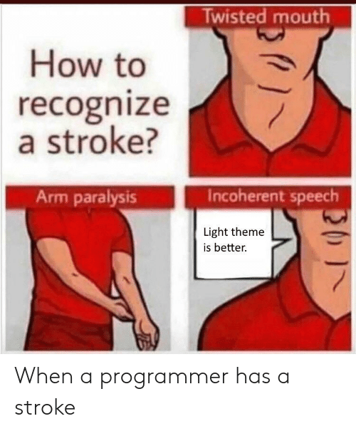 How To, How, and Stroke: Twisted mouth  How to  recognize  a stroke?  Incoherent speech  Arm paralysis  Light theme  is better. When a programmer has a stroke