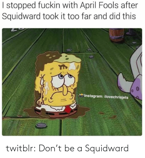 Squidward: twitblr:  Don't be a Squidward