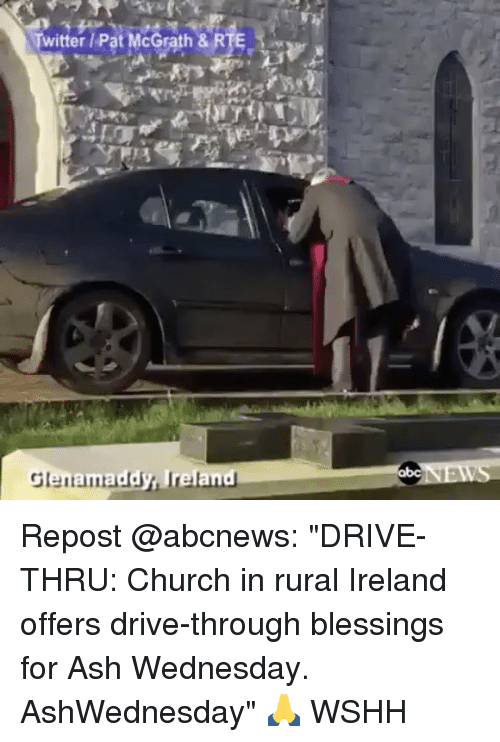 "Ash Wednesday: Twitter Pat McGrath & RTE  addy, Irelan  Glen Repost @abcnews: ""DRIVE-THRU: Church in rural Ireland offers drive-through blessings for Ash Wednesday. AshWednesday"" 🙏 WSHH"