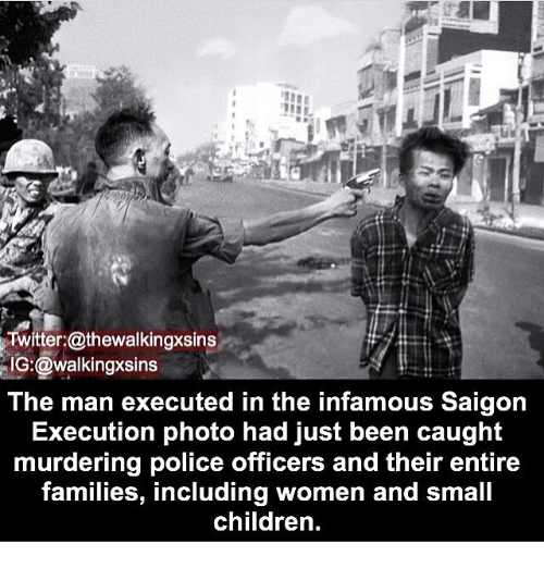 executioner: Twitter:@thewalkingxsins  IG:@walkingxsins  The man executed in the infamous Saigon  Execution photo had just been caught  murdering police officers and their entire  families, including women and small  childrern