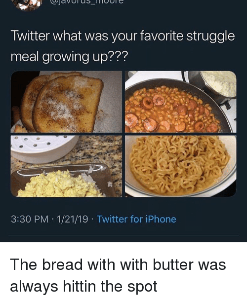 """Funny, Growing Up, and Iphone: Twitter what was your favorite struggle  meal growing up??""""?  3:30 PM 1/21/19 Twitter for iPhone The bread with with butter was always hittin the spot"""