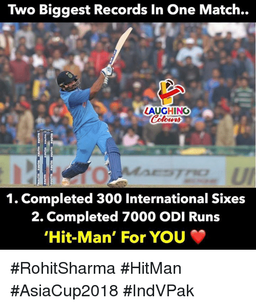 Match, International, and Indianpeoplefacebook: Two Biggest Records In One Match..  LAUGHINO  0  1. Completed 300 International Sixes  2. Completed 7000 ODI Runs  Hit-Man, For You #RohitSharma #HitMan #AsiaCup2018 #IndVPak