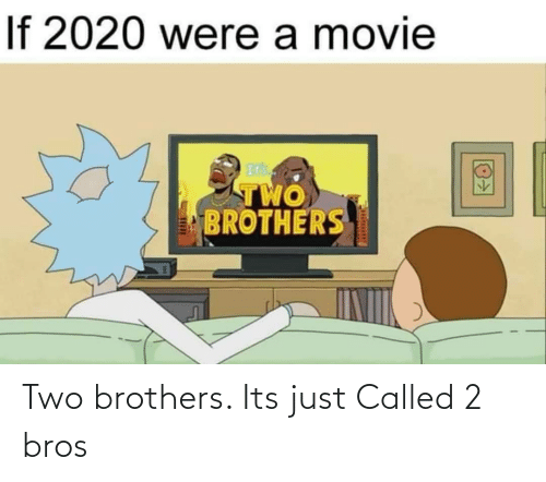 Its: Two brothers. Its just Called 2 bros