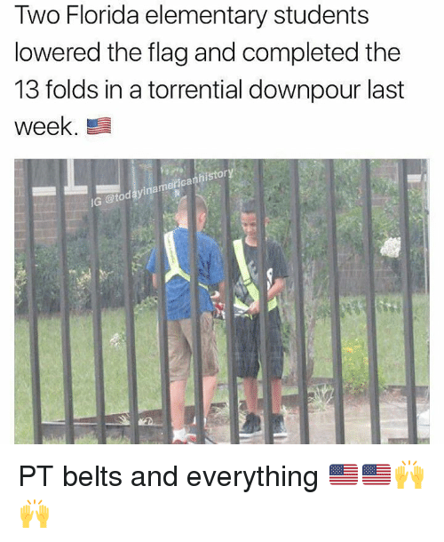 Memes, Elementary, and Florida: Two Florida elementary students  lowered the flag and completed the  13 folds in a torrential downpour last  week  history  nam  merican  G @tod PT belts and everything 🇺🇲🇺🇲🙌🙌