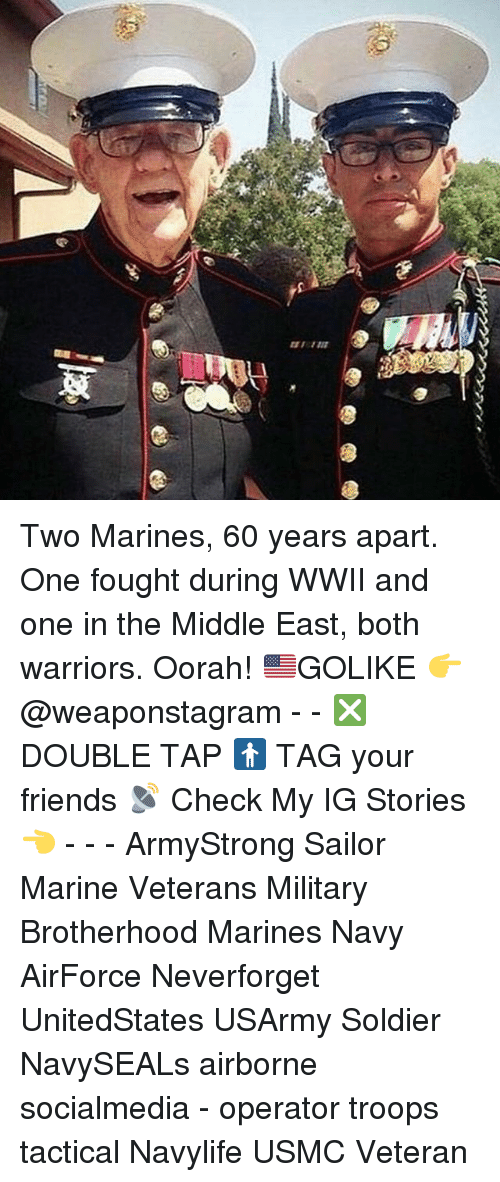Friends, Memes, and Marines: Two Marines, 60 years apart. One fought during WWII and one in the Middle East, both warriors. Oorah! 🇺🇸GOLIKE 👉 @weaponstagram - - ❎ DOUBLE TAP 🚹 TAG your friends 📡 Check My IG Stories👈 - - - ArmyStrong Sailor Marine Veterans Military Brotherhood Marines Navy AirForce Neverforget UnitedStates USArmy Soldier NavySEALs airborne socialmedia - operator troops tactical Navylife USMC Veteran