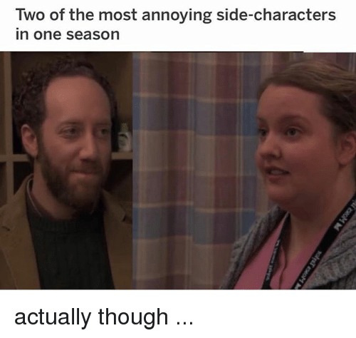 Memes, Annoying, and 🤖: Two of the most annoying side-characters  in one season actually though ...