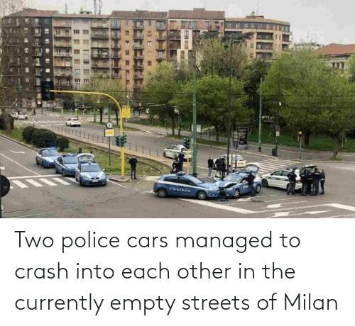 Milan: Two police cars managed to crash into each other in the currently empty streets of Milan