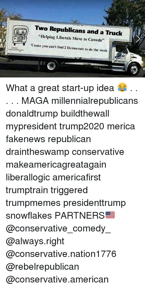 """Memes, Work, and American: Two Republicans and a Truck  """"Helping Liberals Move to Canada""""  Cause you can't find 2 Democrats to do the work What a great start-up idea 😂 . . . . . MAGA millennialrepublicans donaldtrump buildthewall mypresident trump2020 merica fakenews republican draintheswamp conservative makeamericagreatagain liberallogic americafirst trumptrain triggered trumpmemes presidenttrump snowflakes PARTNERS🇺🇸 @conservative_comedy_ @always.right @conservative.nation1776 @rebelrepublican @conservative.american"""