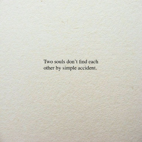 Accident: Two souls don't find each  other by simple accident.