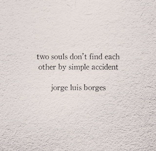 Simple, Find, and Each Other: two souls don't find each  other by simple accident  jorge luis borges