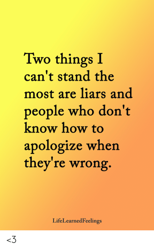 Memes, How To, and 🤖: Two things I  can't stand the  most are liars and  people who don't  know how to  apologize when  they're wrong.  LifeLearnedFeelings <3
