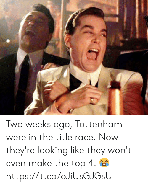 Soccer, Race, and Looking: Two weeks ago, Tottenham were in the title race.  Now they're looking like they won't even make the top 4. 😂 https://t.co/oJiUsGJGsU