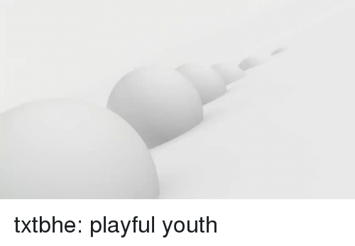 Tumblr, Blog, and Youth: txtbhe:  playful youth