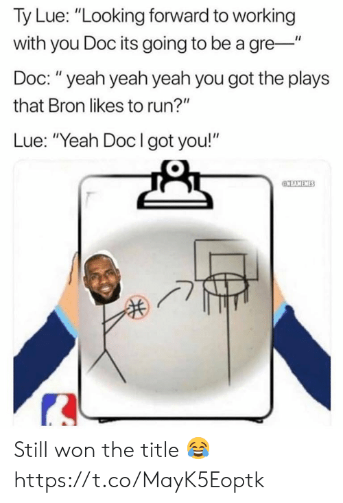 "Memes, Run, and Yeah: Ty Lue: ""Looking forward to working  with you Doc its going to be a gre-""  Doc: ""yeah yeah yeah you got the plays  that Bron likes to run?""  Lue: ""Yeah Doclgot you!""  CCBAMEMES Still won the title 😂 https://t.co/MayK5Eoptk"