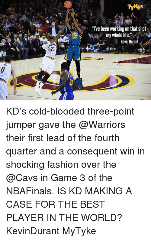 """cold blooded: TYKES  """"I've been working onthat shot  my whole life.""""  Kevin Durant KD's cold-blooded three-point jumper gave the @Warriors their first lead of the fourth quarter and a consequent win in shocking fashion over the @Cavs in Game 3 of the NBAFinals. IS KD MAKING A CASE FOR THE BEST PLAYER IN THE WORLD? KevinDurant MyTyke"""
