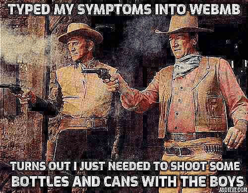 Boys, Www, and Just: TYPED MY SYMPTOMS INTOWEBMB  www.  ww.  TURNS OUT JUST NEEDED TOSHOOTSOME  BOTTLES AND CANS WITH THE BOYS  ADDIETCOM