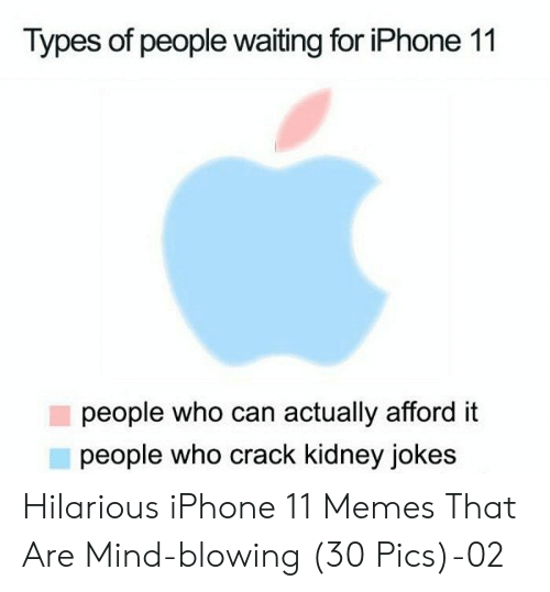 Blowing: Types of people waiting for iPhone 11  people who can actually afford it  people who crack kidney jokes Hilarious iPhone 11 Memes That Are Mind-blowing (30 Pics)-02