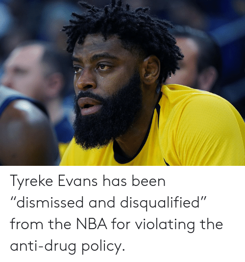 """Nba, Drug, and Anti: Tyreke Evans has been """"dismissed and disqualified"""" from the NBA for violating the anti-drug policy."""