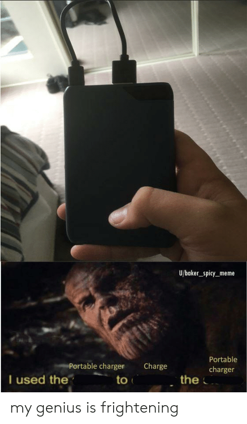 Meme, Genius, and Dank Memes: U/baker_spicy_meme  Portable  Portable charger  Charge  charger  I used the  the  to my genius is frightening
