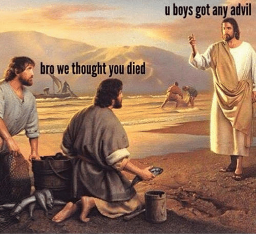 Advil, Thought, and Boys: u boys got any advil  bro we thought you died