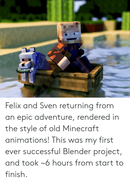 Minecraft, Blender, and Old: u/defkacito Felix and Sven returning from an epic adventure, rendered in the style of old Minecraft animations! This was my first ever successful Blender project, and took ~6 hours from start to finish.