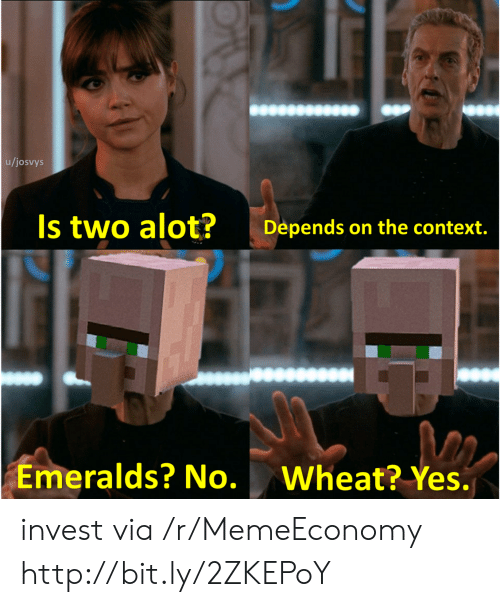 Http, Yes, and Invest: u/josvys  Is two alot?  Depends on the context.  Emeralds? No.  Wheat? Yes. invest via /r/MemeEconomy http://bit.ly/2ZKEPoY