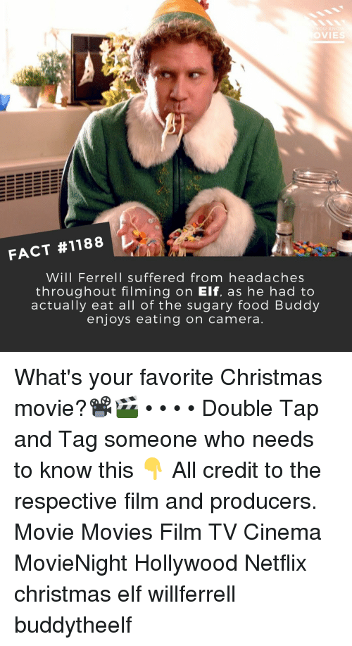 Christmas, Elf, and Food: U K  VIE  FACT #1188  WIll Ferrell suffered from headaches  throughout filming on Elf, as he had to  actually eat all of the sugary food Buddy  enjoys eating on camera What's your favorite Christmas movie?📽️🎬 • • • • Double Tap and Tag someone who needs to know this 👇 All credit to the respective film and producers. Movie Movies Film TV Cinema MovieNight Hollywood Netflix christmas elf willferrell buddytheelf