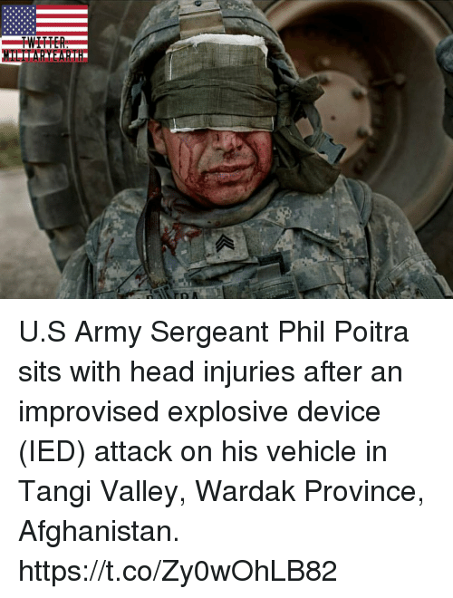 Head, Memes, and Army: U.S Army Sergeant Phil Poitra sits with head injuries after an improvised explosive device (IED) attack on his vehicle in Tangi Valley, Wardak Province, Afghanistan. https://t.co/Zy0wOhLB82