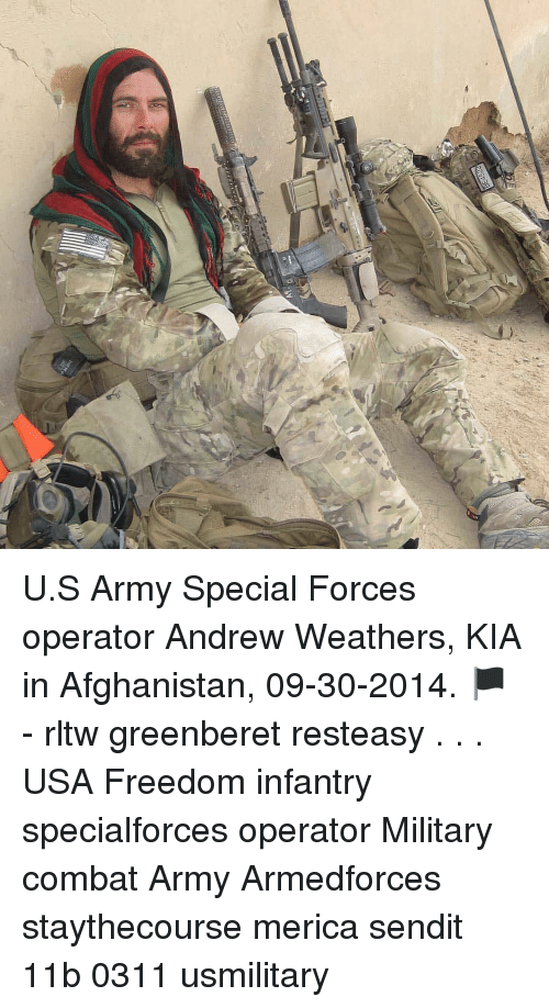 Memes, Army, and Afghanistan: U.S Army Special Forces operator Andrew Weathers, KIA in Afghanistan, 09-30-2014. 🏴 - rltw greenberet resteasy . . . USA Freedom infantry specialforces operator Military combat Army Armedforces staythecourse merica sendit 11b 0311 usmilitary
