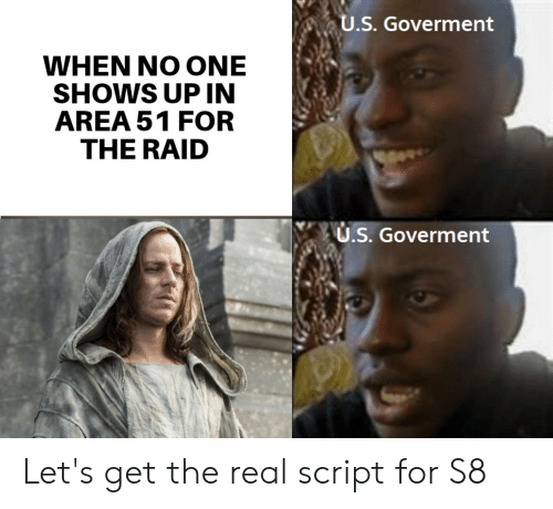 The Real, Area 51, and Raid: U.S. Goverment  WHEN NO ONE  SHOWS UP IN  AREA 51 FOR  THE RAID  U.S. Goverment Let's get the real script for S8