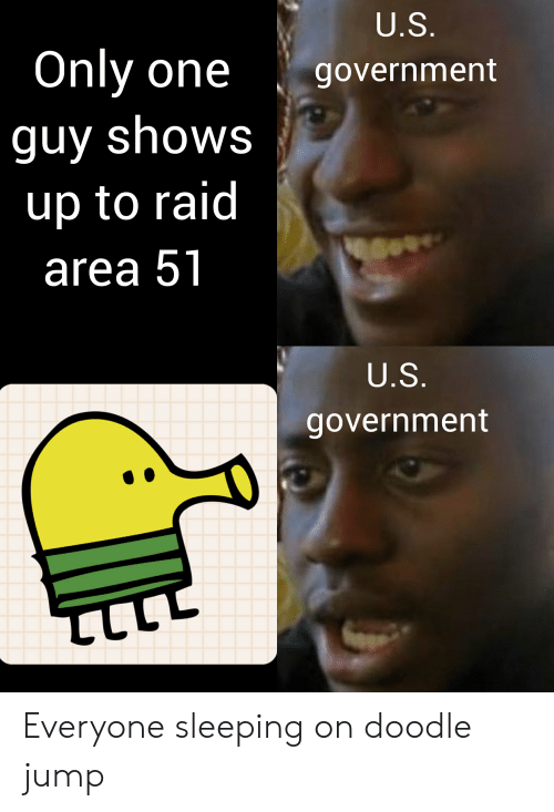 Reddit, Doodle, and Sleeping: U.S.  Only one  government  guy shows  up to raid  area 51  U.S.  government  ב Everyone sleeping on doodle jump