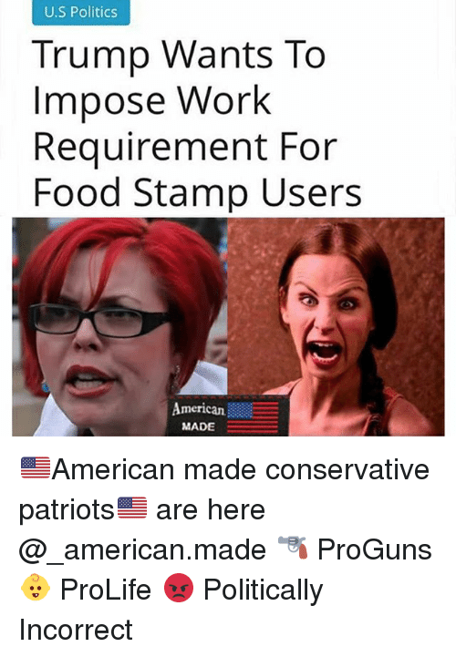 impose: U.S Politics  Trump Wants To  Impose Work  Requirement For  Food Stamp Users  American  MADE 🇺🇸American made conservative patriots🇺🇸 are here @_american.made 🔫 ProGuns 👶 ProLife 😡 Politically Incorrect