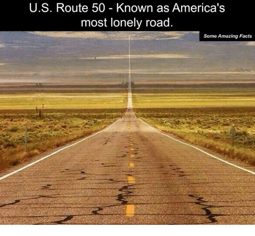 Memes, 🤖, and Amazing Facts: U.S. Route 50 Known as America's  most lonely road  Some Amazing Facts