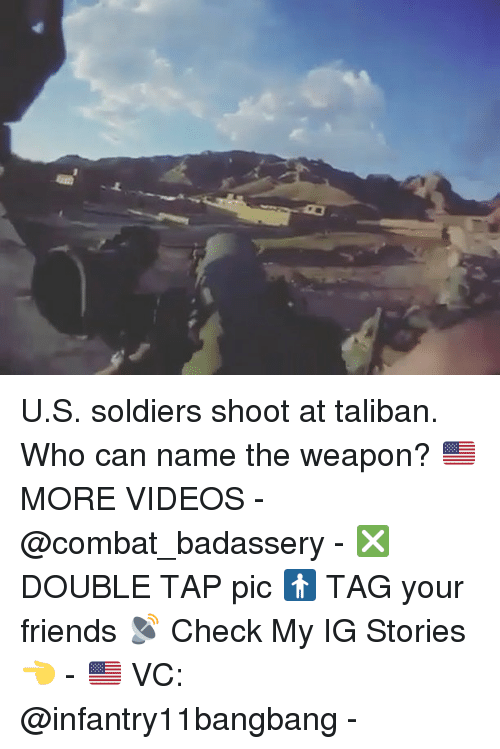 Talibanned: U.S. soldiers shoot at taliban. Who can name the weapon? 🇺🇸MORE VIDEOS - @combat_badassery - ❎ DOUBLE TAP pic 🚹 TAG your friends 📡 Check My IG Stories👈 - 🇺🇸 VC: @infantry11bangbang -