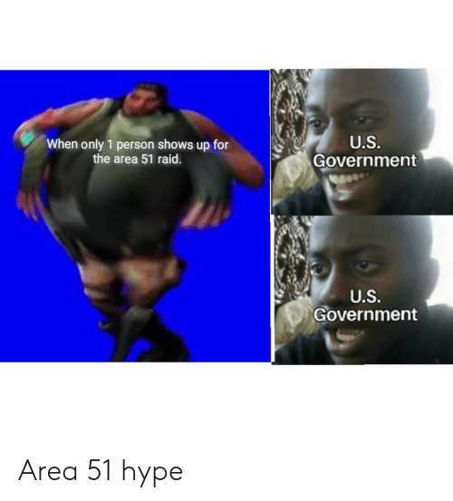 Hype, Reddit, and Government: U.S.  When only 1 person shows up for  the area 51 raid.  Government  U.S.  Government Area 51 hype