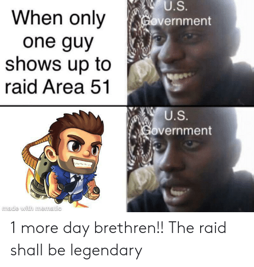 Reddit, Government, and Area 51: U.S.  When only  Government  one guy  shows up to  raid Area 51  U.S.  Government 1 more day brethren!! The raid shall be legendary