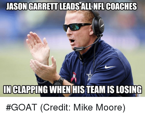 Nfl, Goat, and Team: UASON GARRETT LEADSALL NFL COACHES  IN CLAPPING WHEN HIS TEAM IS LOSING #GOAT (Credit: Mike Moore)