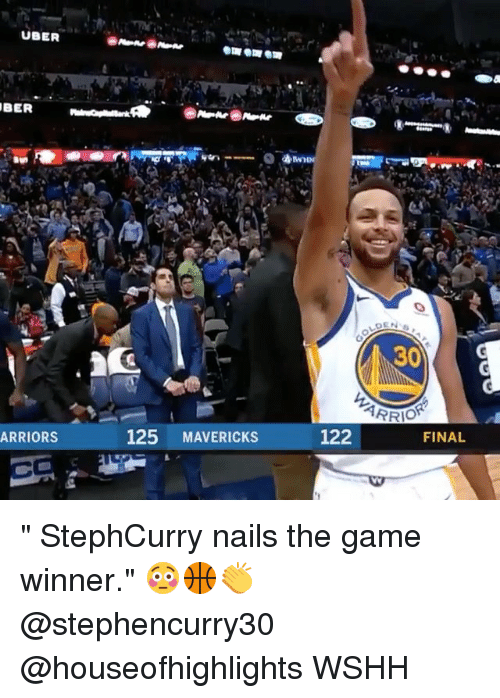 "Memes, The Game, and Uber: UBER  BER  30  122  FINAL  ARRIORS  125 MAVERICKS "" StephCurry nails the game winner."" 😳🏀👏 @stephencurry30 @houseofhighlights WSHH"