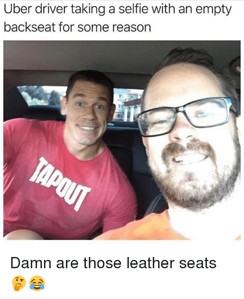 Funny, Selfie, and Uber: Uber driver taking a selfie with an empty  backseat for some reason Damn are those leather seats 🤔😂