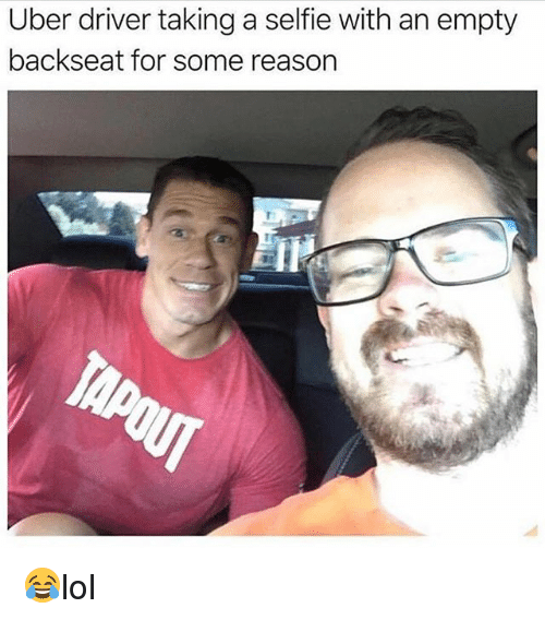 Memes, Selfie, and Uber: Uber driver taking a selfie with an empty  backseat for some reason 😂lol