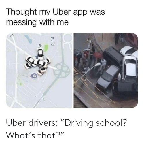 "drivers: Uber drivers: ""Driving school? What's that?"""