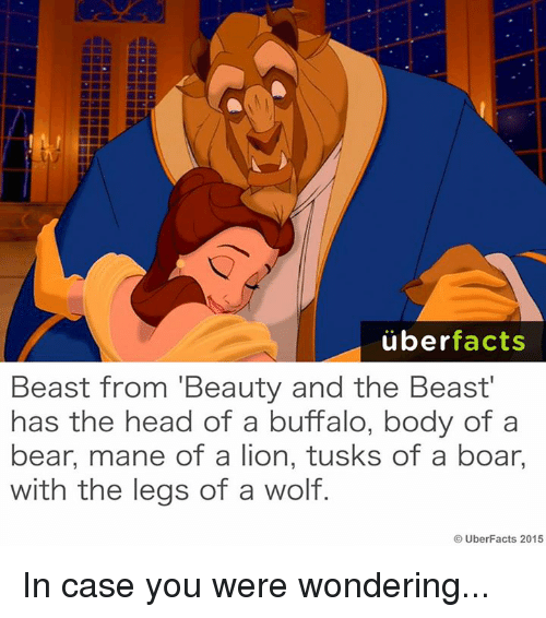 Memes, 🤖, and Beast: uber  facts  Beast from Beauty and the Beast'  has the head of a buffalo, body of a  bear, mane of a lion, tusks of a boar,  with the legs of a wolf.  UberFacts 2015 In case you were wondering...